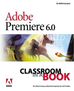 Adobe Premiere 6.0 Classroom in a Book, 2/e (Paperback)-cover