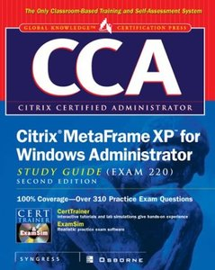 CCA Citrix MetaFrame XP for Windows Administrator Study Guide (Exam 70-220), 2/e (Hardcover)