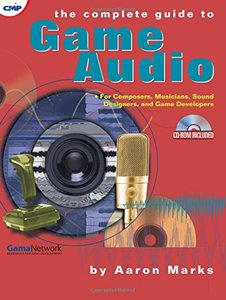 The Complete Guide to Game Audio: For Composers, Musicians, Sound Designers, and Game Developers (Paperback)-cover
