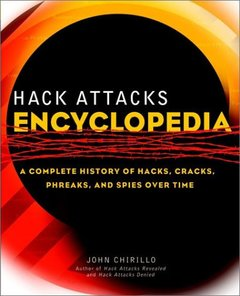 Hack Attacks Encyclopedia: A Complete History of Hacks, Cracks, Phreaks, and Spi-cover