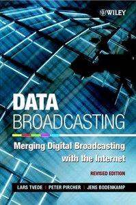Data Broadcasting: Merging Digital Broadcasting with the Internet, Revised Editi