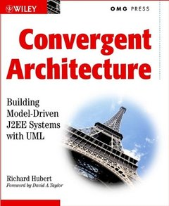 Convergent Architecture: Building Model-Driven J2EE Systems with UML-cover