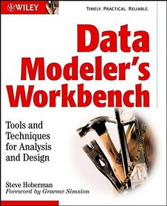 Data Modeler's Workbench: Tools and Techniques for Analysis and Design