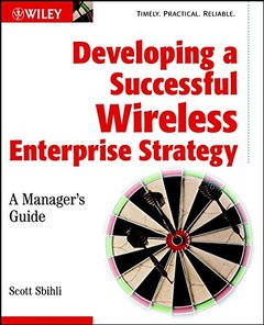 Developing a Successful Wireless Enterprise Strategy: A Manager's Guide