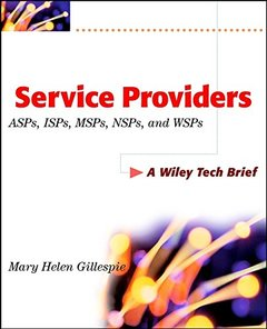 Service Providers ASPs, ISPs, MSPs, NSPs, and WSPs: A Wiley Tech Brief