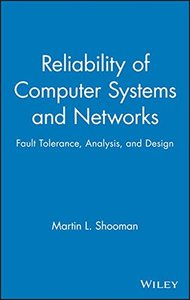 Reliability of Computer Systems and Networks: Fault Tolerance, Analysis, and Des-cover