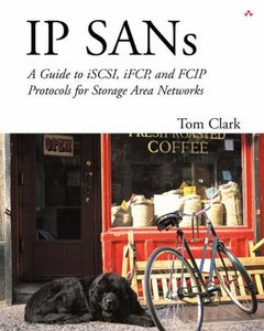 IP SANS: An Introduction to iSCSI, iFCP, and FCIP Protocols for Storage Area Net-cover