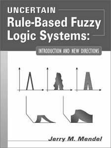 Uncertain Rule-Based Fuzzy Logic Systems: Introduction and New Directions-cover