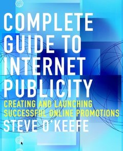 Complete Guide to Internet Publicity: Creating and Launching Successful Online C-cover