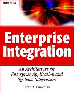 Enterprise Integration: An Architecture for Enterprise Application and Systems I