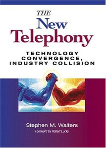 The New Telephony: Technology Convergence, Industry Collision-cover