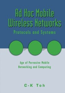 Ad Hoc Mobile Wireless Networks: Protocols and Systems-cover
