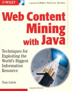 Web Content Mining with Java: Techniques for Exploiting the World's Biggest Info-cover