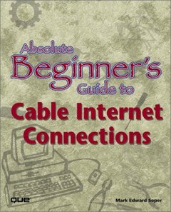 Absolute Beginner's Guide to Cable Internet Connections-cover