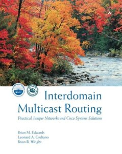 Interdomain Multicast Routing: Practical Juniper Networks and Cisco Systems Solu-cover