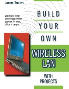 Build Your Own Wireless LAN (with Projects): WiFi the Easy Way