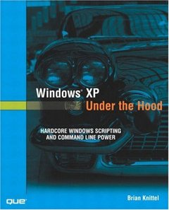 Windows XP Under the Hood: Hardcore Windows Scripting and Command Line Power-cover