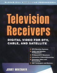 Television Receivers: Digital Video for DTV, Cable, and Satellite (Hardcover)-cover