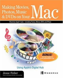 Making Movies, Photos, Music & DVDs on Your Mac: Using Apple's Digital Hub-cover