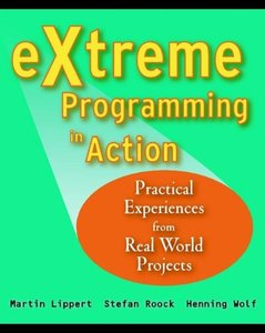 eXtreme Programming in Action: Practical Experiences from Real World Projects