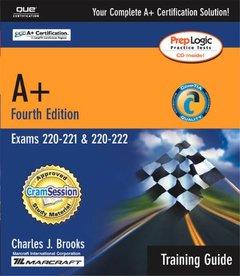 A+ Certification Training Guide (Exams 220-221, 220-222), 4/e (Hardcover)-cover