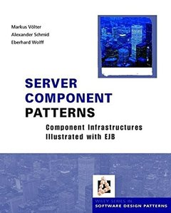 Server Component Patterns: Component Infrastructures Illustrated with EJB (Hardcover)