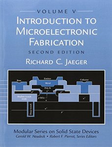 Introduction to Microelectronic Fabrication: Volume 5 of Modular Series on Solid State Devices Richard C. Jaeger-cover