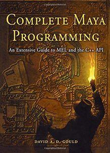 Complete Maya Programming: An Extensive Guide to MEL and C++ API (Paperback)-cover