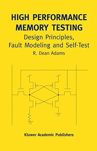 High Performance Memory Testing: Design Principles, Fault Modeling and Self-Test-cover
