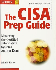The CISA Prep Guide: Mastering the Certified Information Systems Auditor Exam-cover