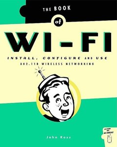 The Book of Wi-Fi: Install, Configure, and Use 802.11b Wireless Networking-cover