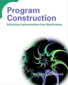 Program Construction: Calculating Implementations from Specifications-cover