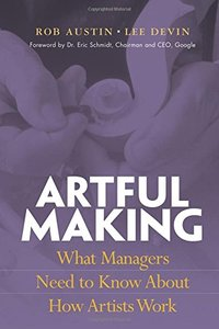 Artful Making: What Managers Need to Know About How Artists Work-cover