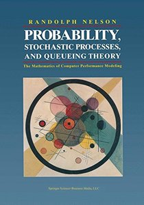 Probability, Stochastic Processes, and Queuing Theory: The Mathematics of Computer Performance Modelling-cover