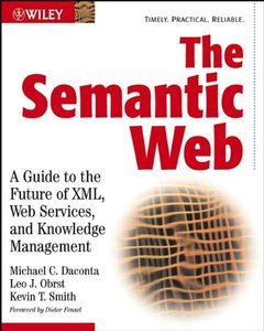 The Semantic Web: A Guide to the Future of XML, Web Services, and Knowledge Management (Paperback)