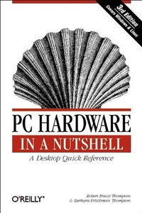 PC Hardware in a Nutshell, 3/e (Paperback)
