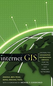 Internet GIS: Distributed Geographic Information Services for the Internet and Wireless Network-cover