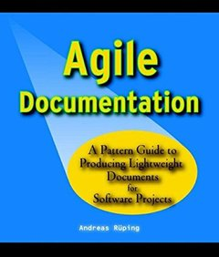 Agile Documentation : A Pattern Guide to Producing Lightweight Documents for Software Projects-cover