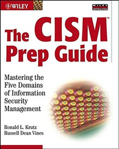 The CISM Prep Guide : Mastering the Five Domains of Information Security Management-cover