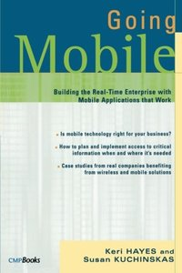 Going Mobile: Building the Real-Time Enterprise with Mobile Applications that Work-cover