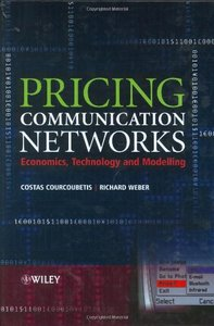 Pricing Communication Networks : Economics, Technology and Modelling