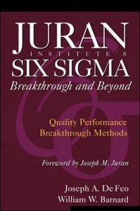 Juran Institute's Six Sigma Breakthrough and Beyond: Quality Performance Breakthrough Methods