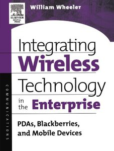 Integrating Wireless Technology in the Enterprise : PDAs, Blackberries, and Mobile Devices (Paperback)-cover