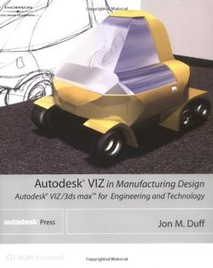 Autodesk VIZ in Manufacturing Design: Autodesk VIZ/3ds max for Engineering and Technology-cover