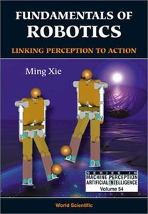 Fundamentals of Robotics: Linking Perception to Action 2003