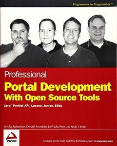 Professional Portal Development with Open Source Tools: Java Portlet API, Lucene, James, Slide