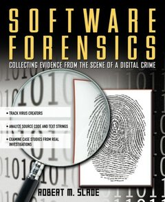 Software Forensics : Collecting Evidence from the Scene of a Digital Crime-cover
