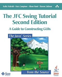 The JFC Swing Tutorial: A Guide to Constructing GUIs, 2/e (Paperback)-cover