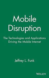 Mobile Disruption: The Technologies and Applications That are Driving the Mobile-cover