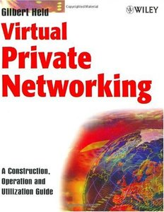 Virtual Private Networking : A Construction, Operation and Utilization Guide-cover